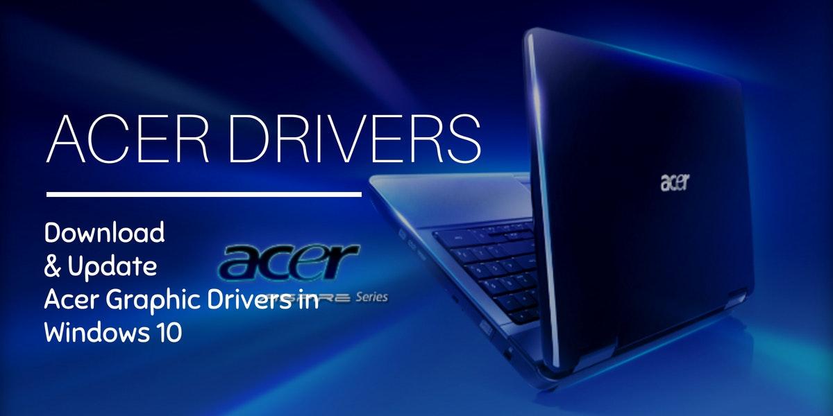 How To Download And Update Acer Drivers For Windows 10?